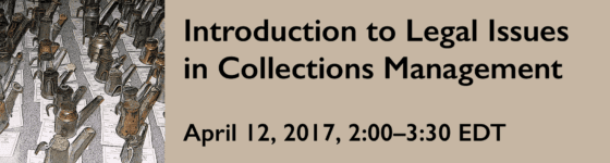 "Header image with text reading ""Introduction to Legal Issues in Collections Management: April 12, 2017, 2:00-3:30 EDT"""